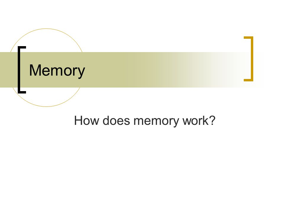 Memory How does memory work