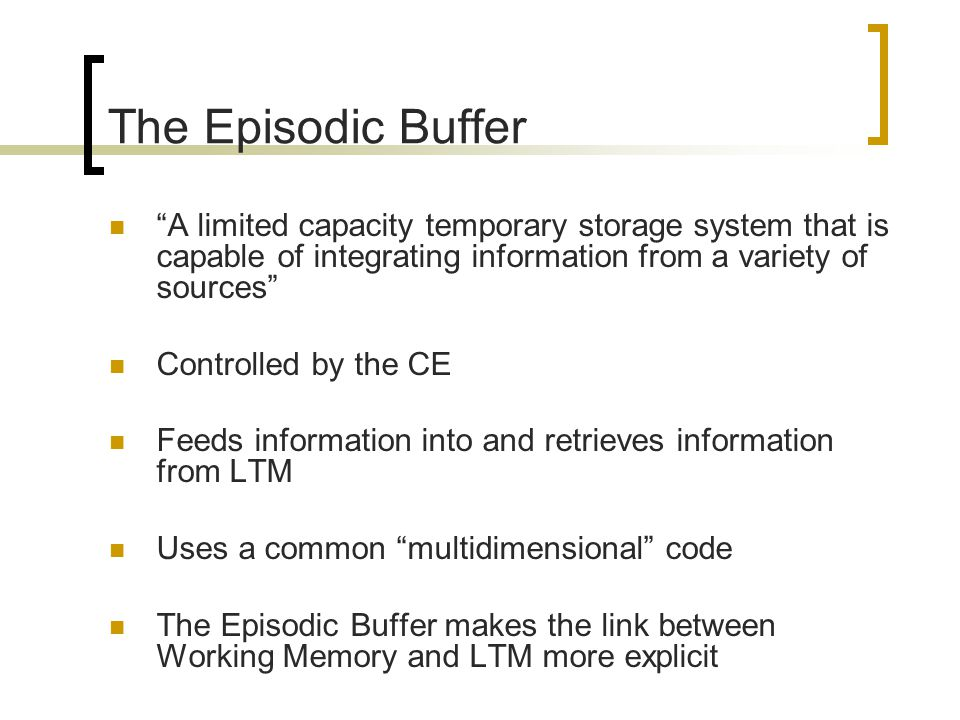 The Episodic Buffer A limited capacity temporary storage system that is capable of integrating information from a variety of sources