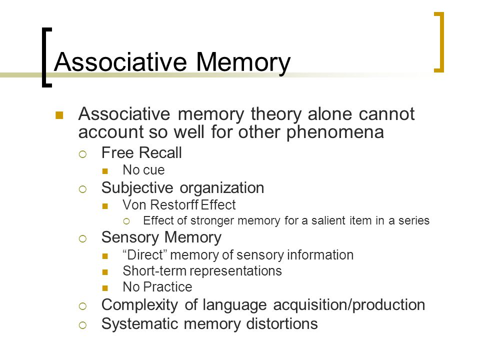 Associative Memory Associative memory theory alone cannot account so well for other phenomena. Free Recall.