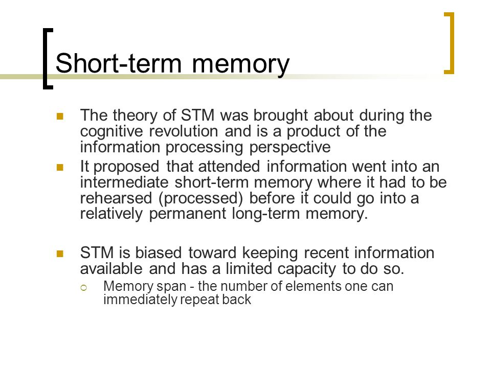 Short-term memory The theory of STM was brought about during the cognitive revolution and is a product of the information processing perspective.