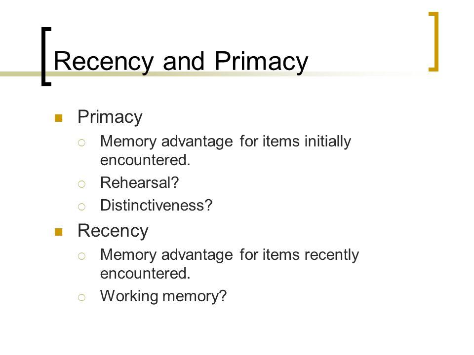 Recency and Primacy Primacy Recency