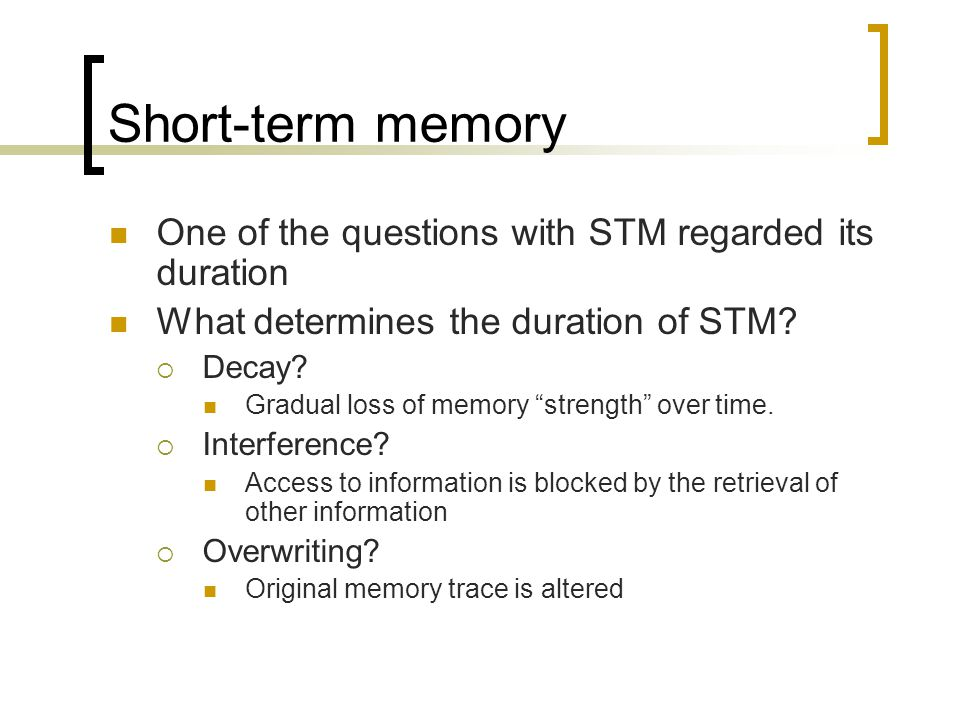 Short-term memory One of the questions with STM regarded its duration