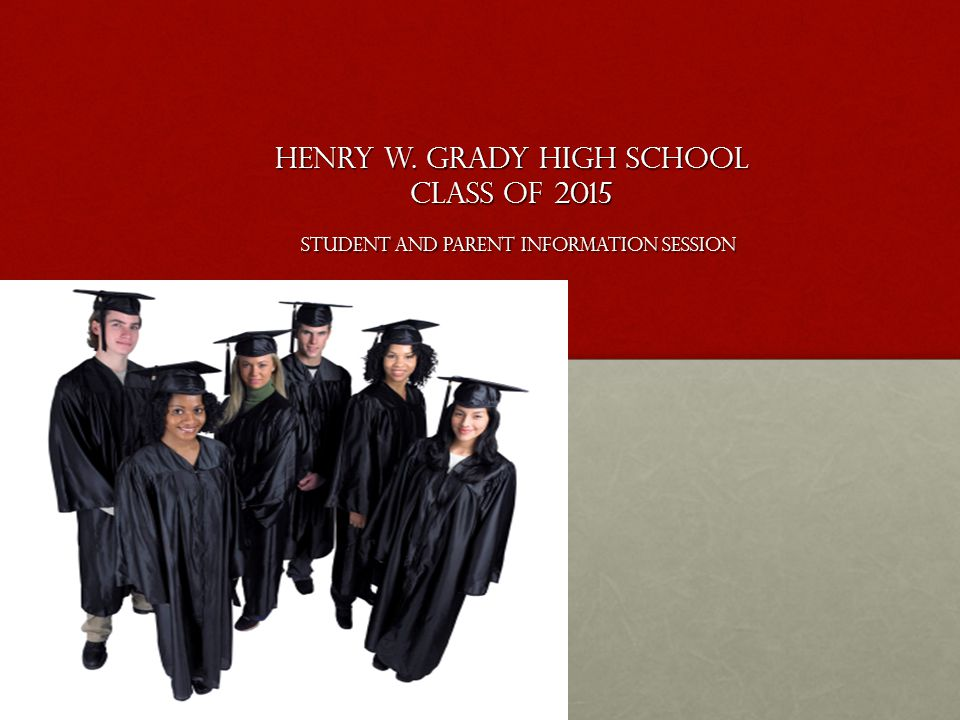 Henry W. Grady High School Class of 2015 Student and Parent Information Session