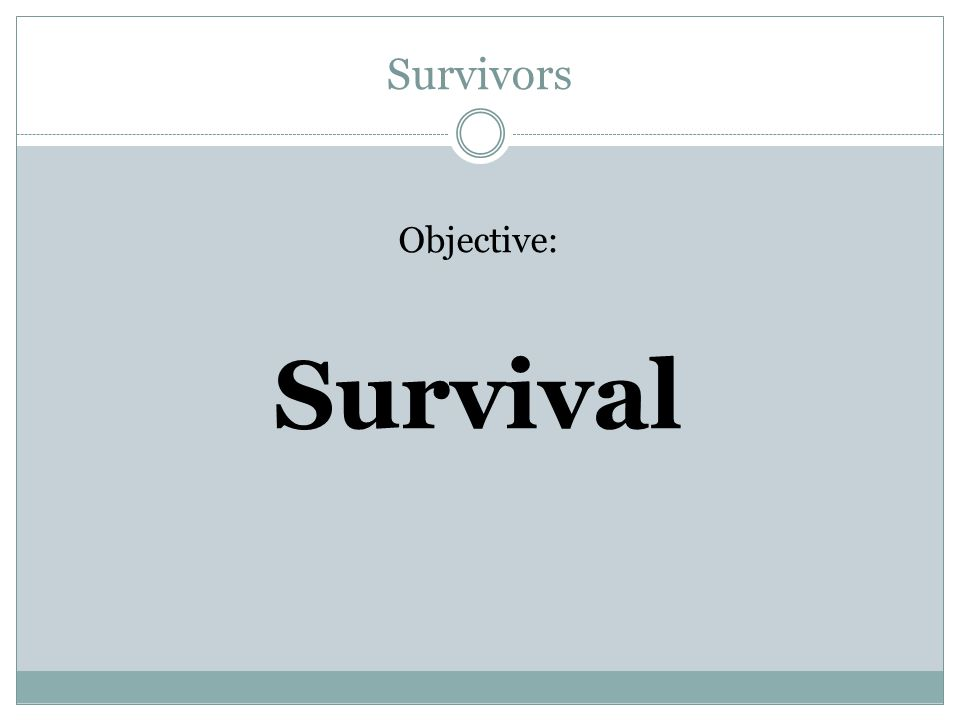 Survivors Objective: Survival