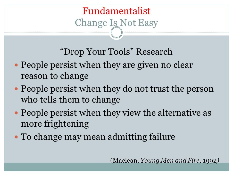 Fundamentalist Change Is Not Easy