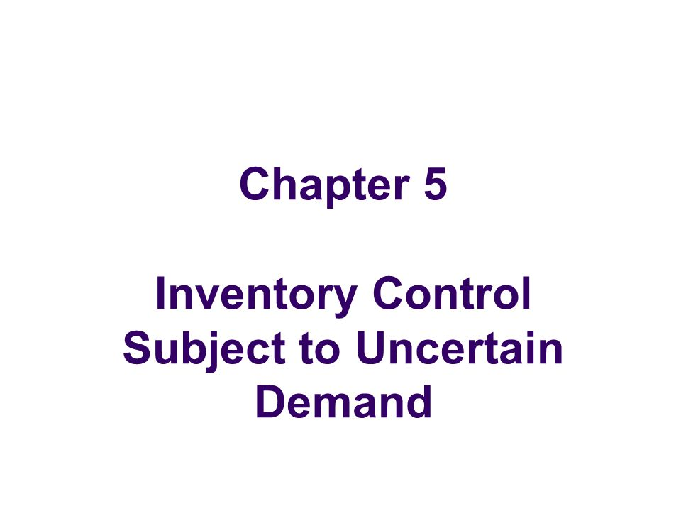 Chapter 5 Inventory Control Subject to Uncertain Demand