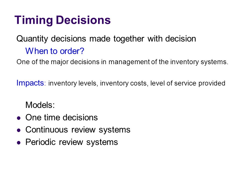 Timing Decisions Quantity decisions made together with decision