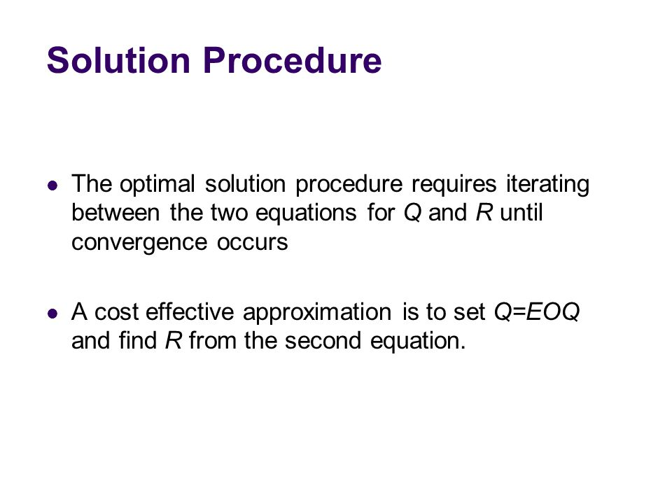 Solution Procedure The optimal solution procedure requires iterating between the two equations for Q and R until convergence occurs.