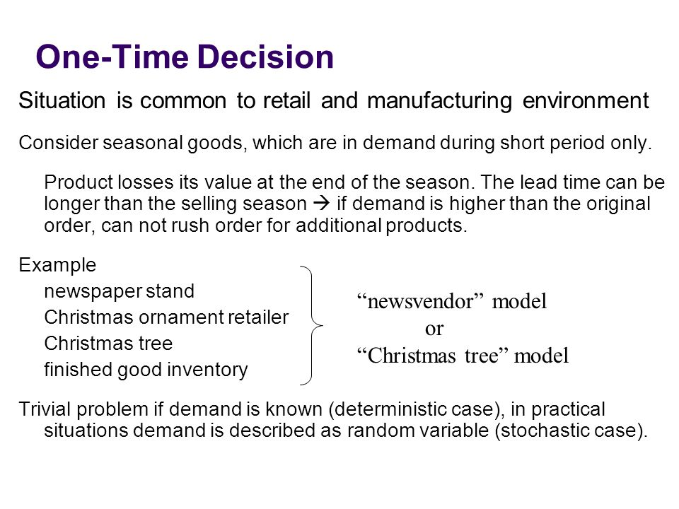 One-Time Decision Situation is common to retail and manufacturing environment.