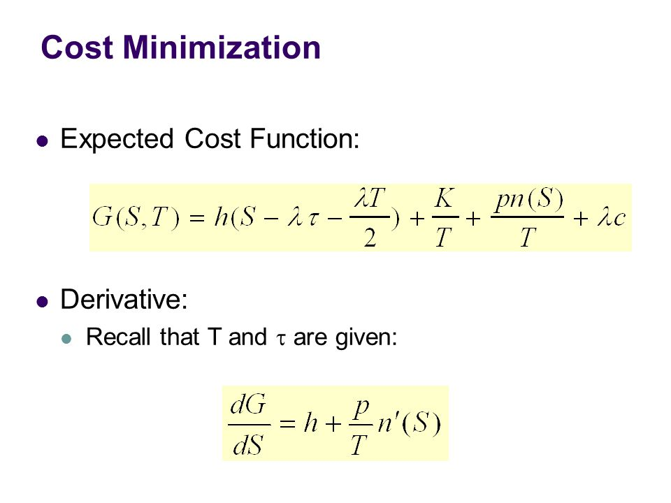 Cost Minimization Expected Cost Function: Derivative: