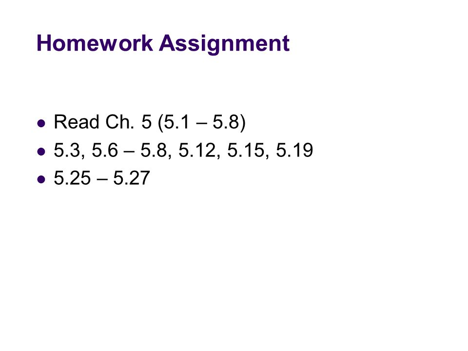 Homework Assignment Read Ch. 5 (5.1 – 5.8)