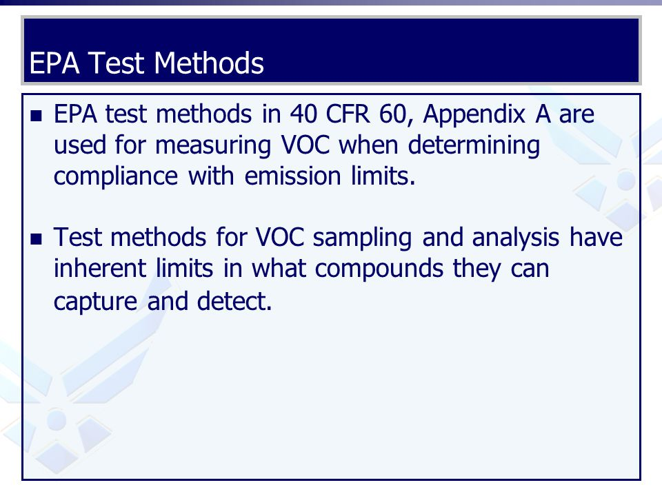 EPA Test Methods EPA test methods in 40 CFR 60, Appendix A are used for measuring VOC when determining compliance with emission limits.