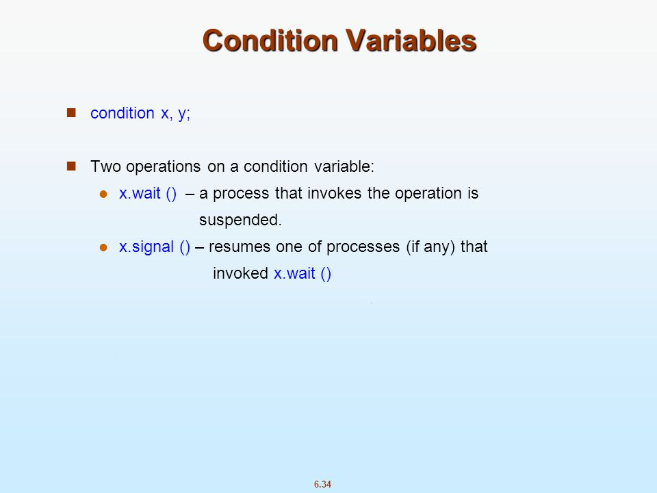 Condition Variables condition x, y;