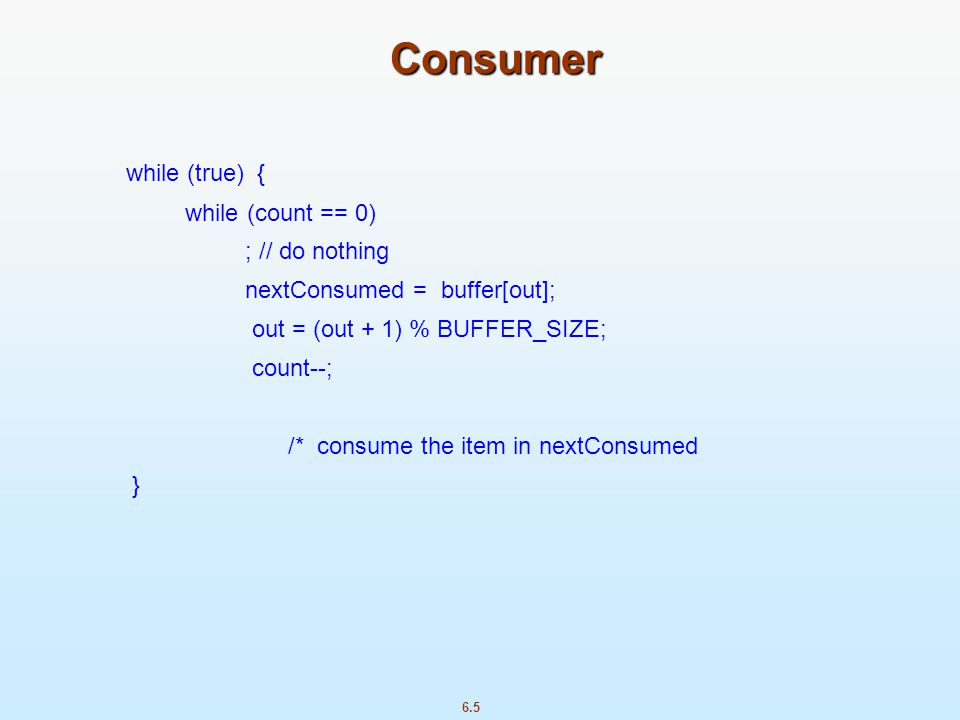Consumer while (true) { while (count == 0) ; // do nothing