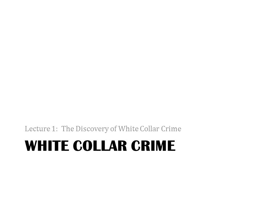 Lecture 1: The Discovery of White Collar Crime