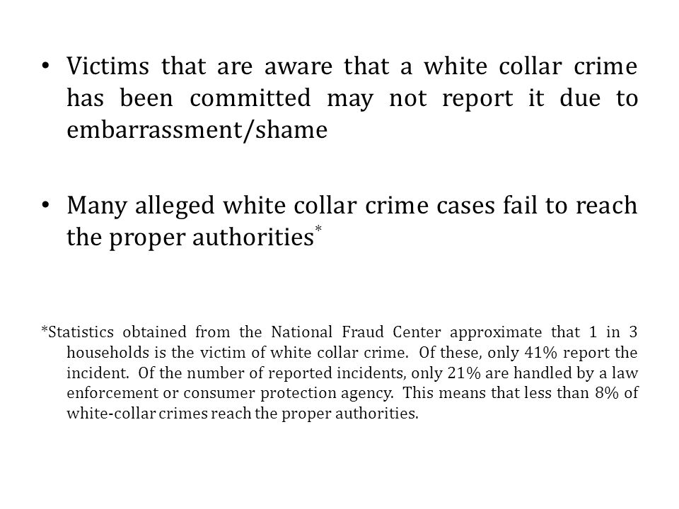 Victims that are aware that a white collar crime has been committed may not report it due to embarrassment/shame
