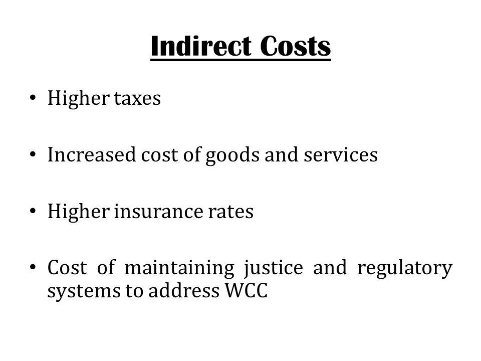 Indirect Costs Higher taxes Increased cost of goods and services