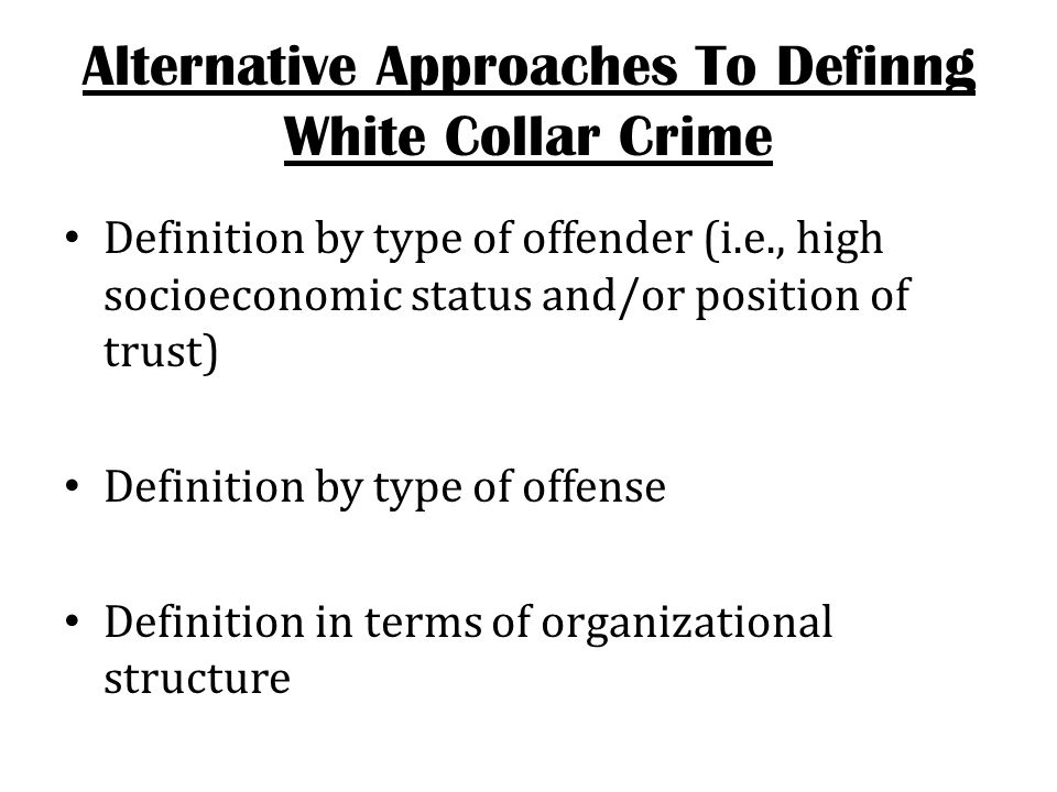 Alternative Approaches To Definng White Collar Crime