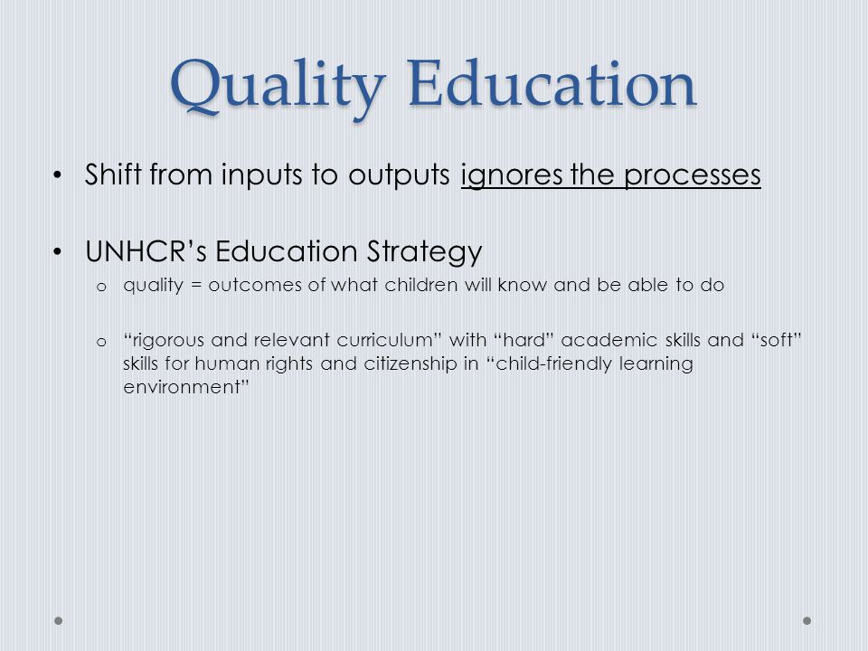 Quality Education Shift from inputs to outputs ignores the processes