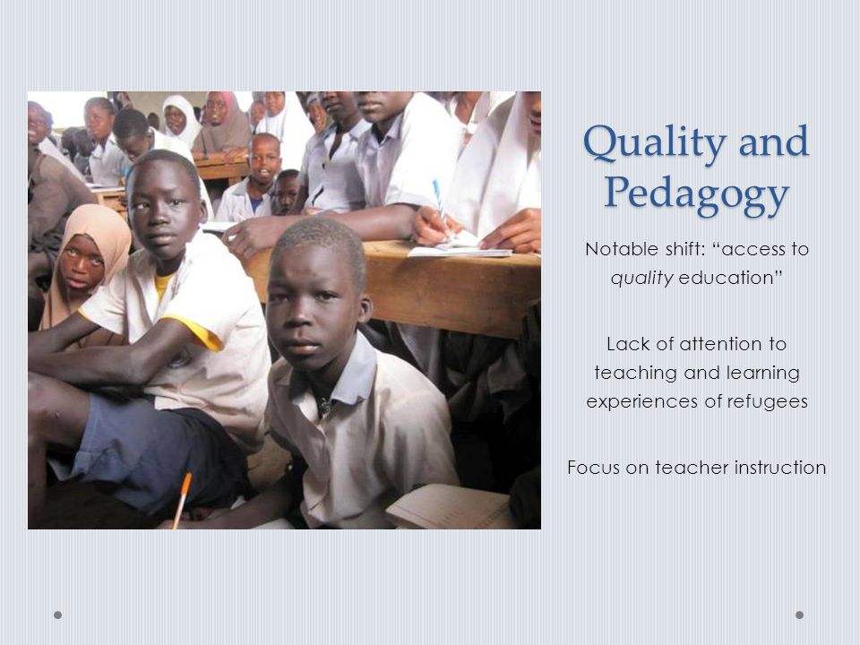 Quality and Pedagogy Notable shift: access to quality education