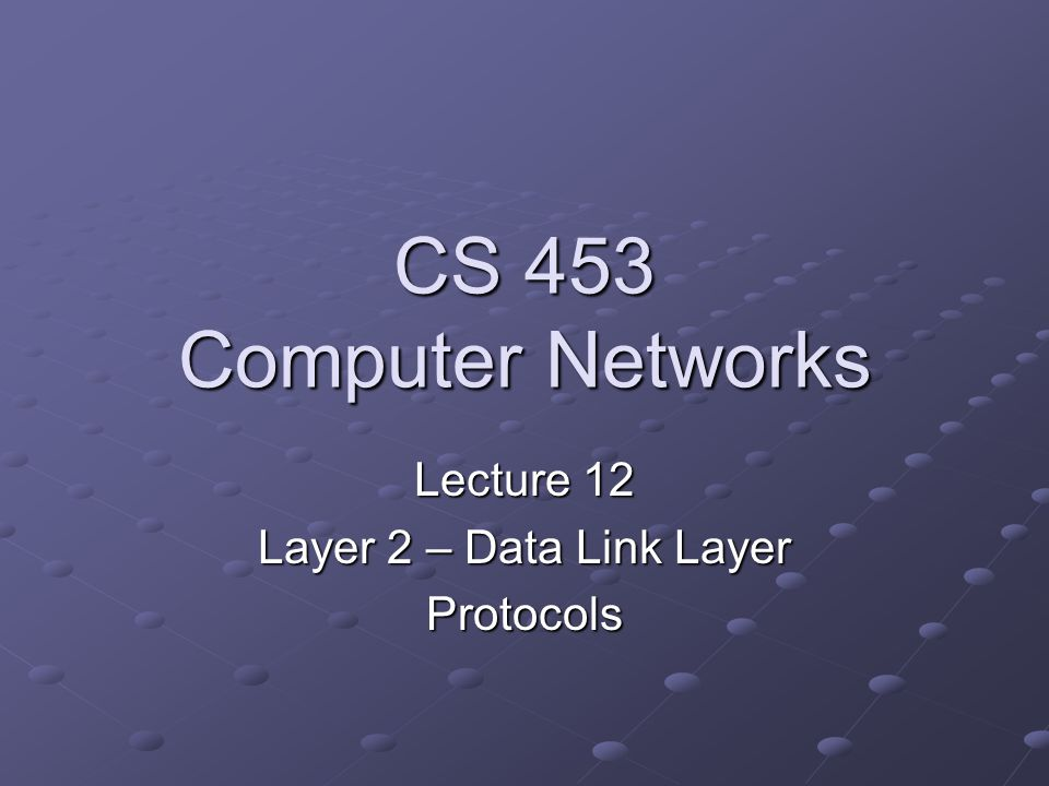 Lecture 12 Layer 2 – Data Link Layer Protocols