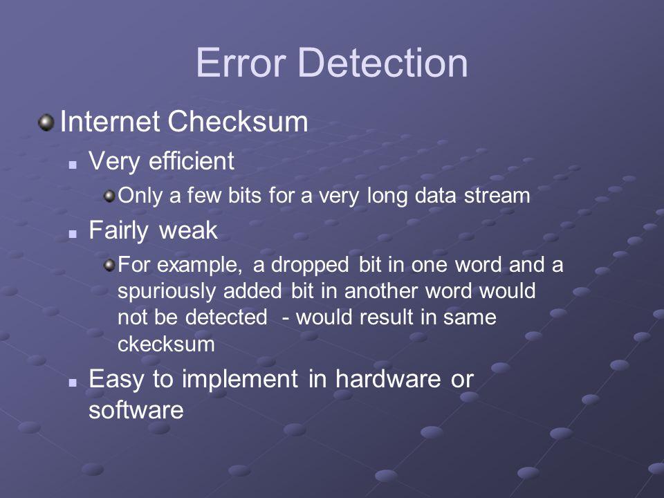 Error Detection Internet Checksum Very efficient Fairly weak