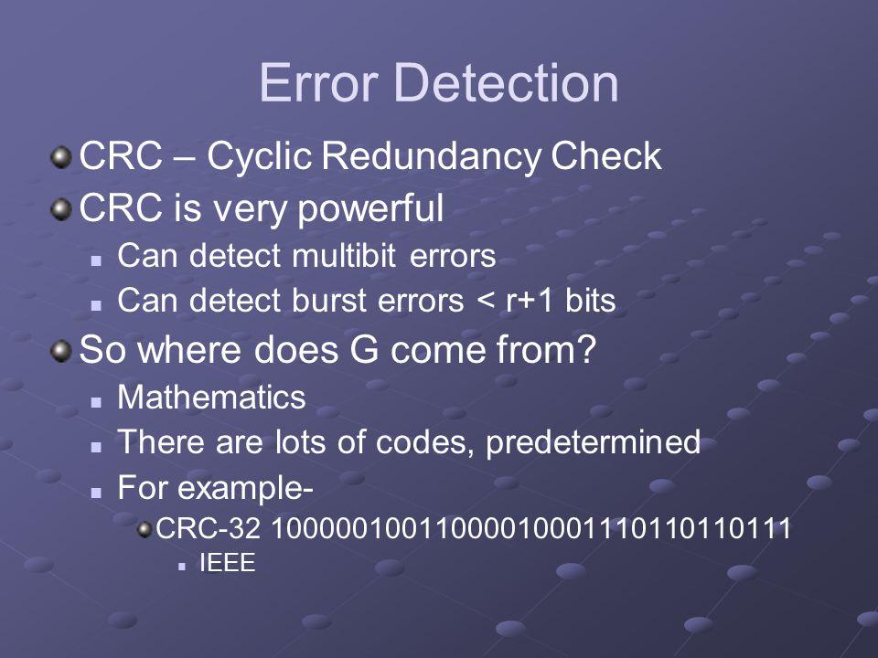 Error Detection CRC – Cyclic Redundancy Check CRC is very powerful