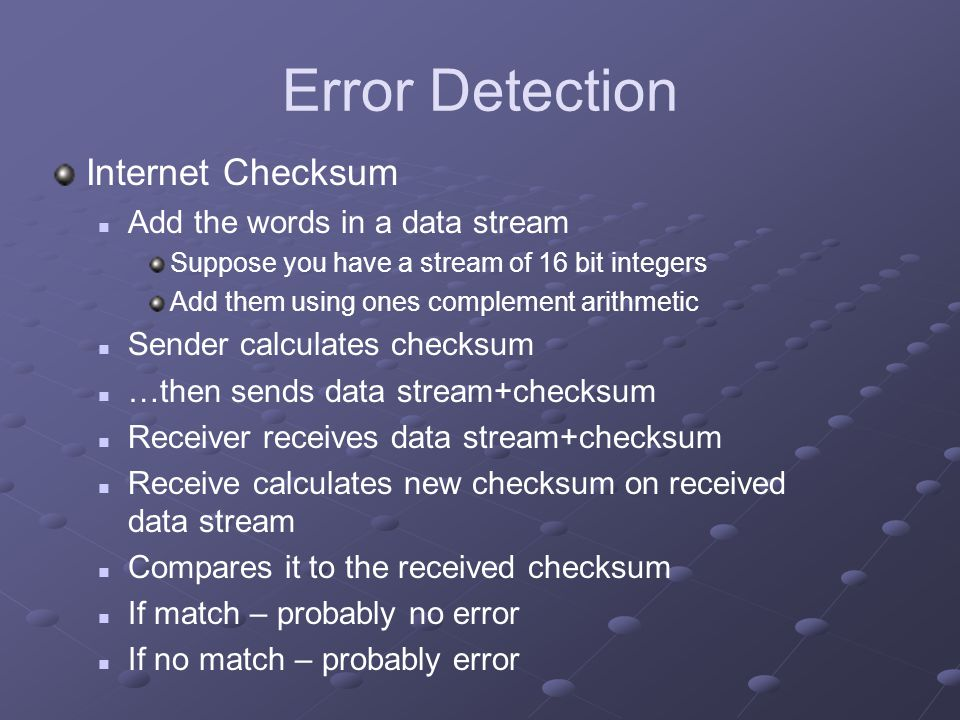 Error Detection Internet Checksum Add the words in a data stream