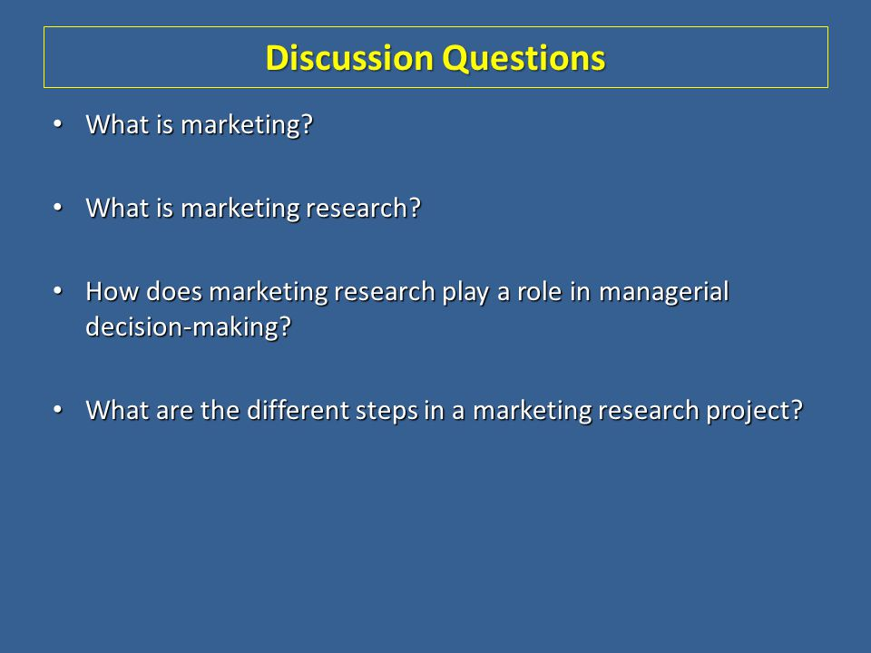 Discussion Questions What is marketing What is marketing research