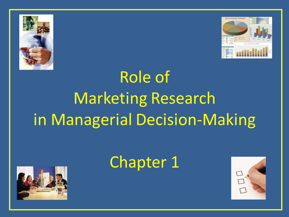 Role of Marketing Research in Managerial Decision-Making Chapter 1