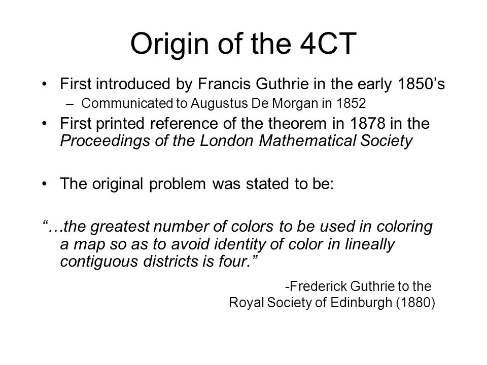Origin of the 4CT First introduced by Francis Guthrie in the early 1850's. Communicated to Augustus De Morgan in 1852.