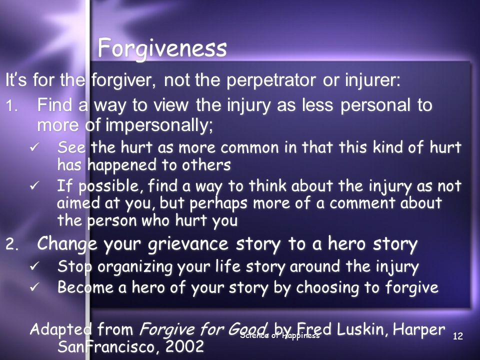 Forgiveness It's for the forgiver, not the perpetrator or injurer: