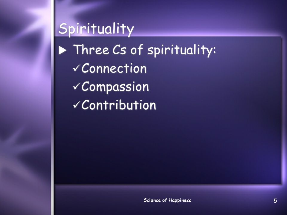 Spirituality Three Cs of spirituality: Connection Compassion