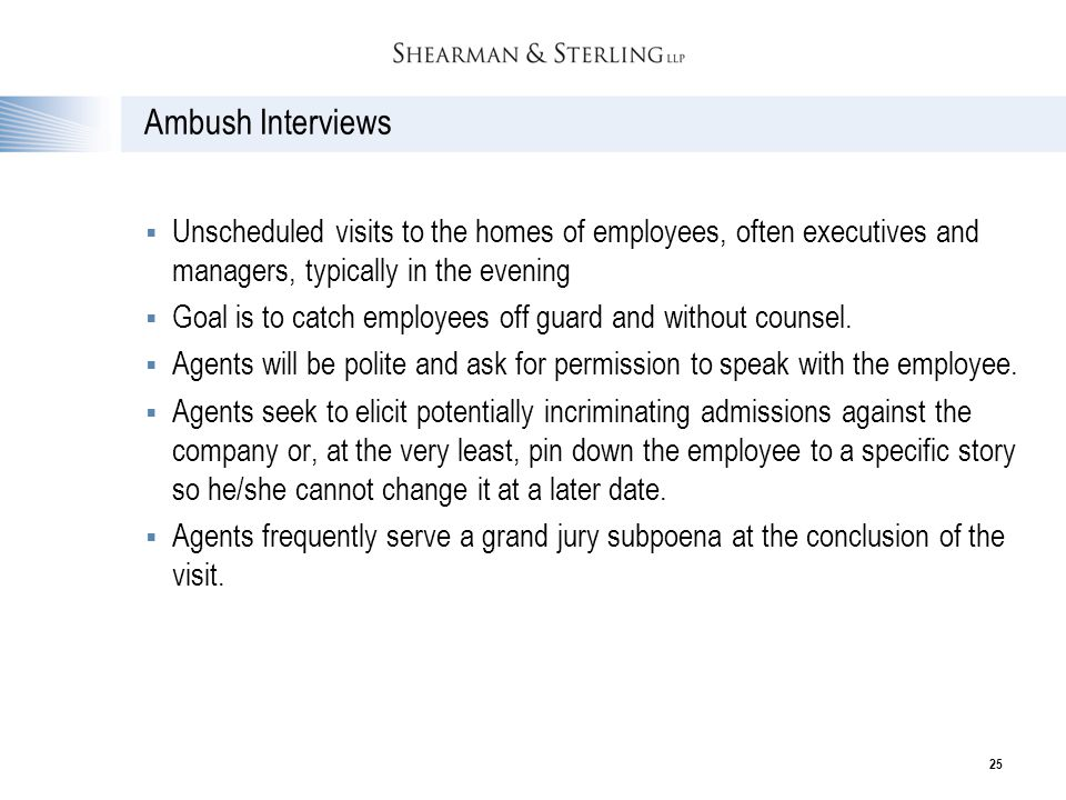 Ambush Interviews Unscheduled visits to the homes of employees, often executives and managers, typically in the evening.