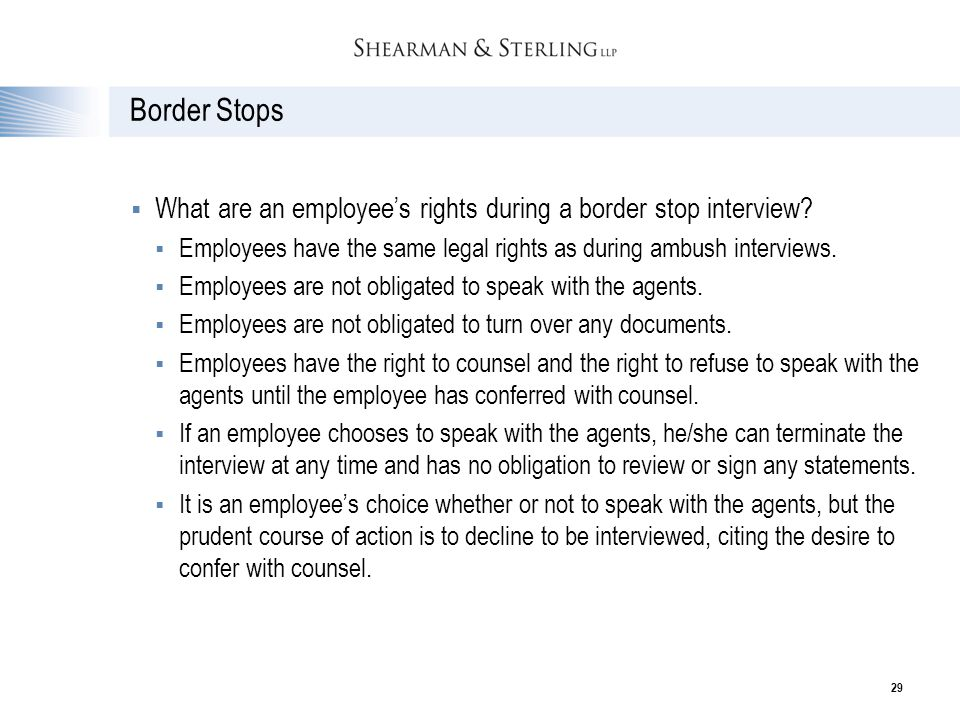 Border Stops What are an employee's rights during a border stop interview Employees have the same legal rights as during ambush interviews.