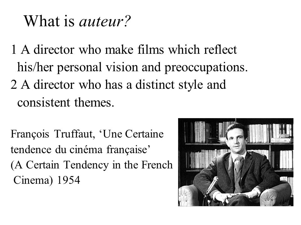 What is auteur 1 A director who make films which reflect