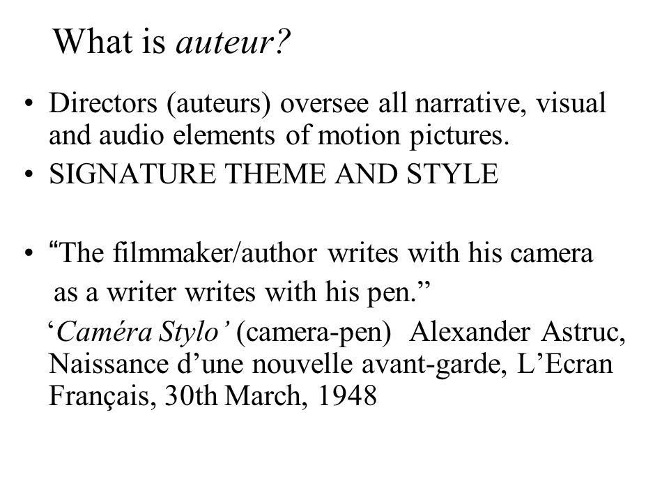 What is auteur Directors (auteurs) oversee all narrative, visual and audio elements of motion pictures.