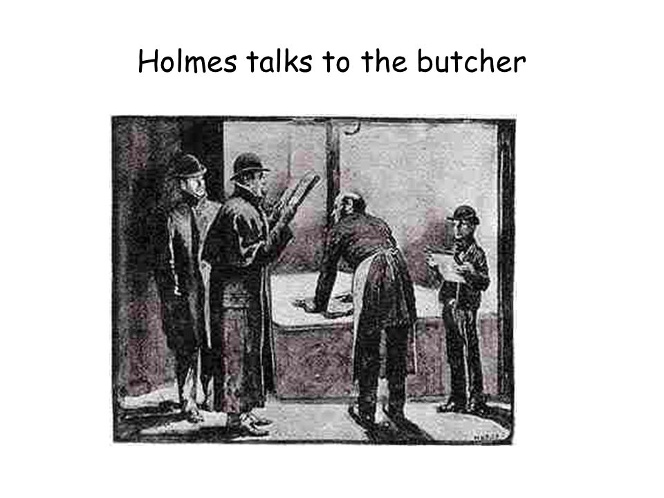 Holmes talks to the butcher