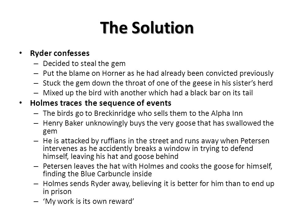 The Solution Ryder confesses Holmes traces the sequence of events