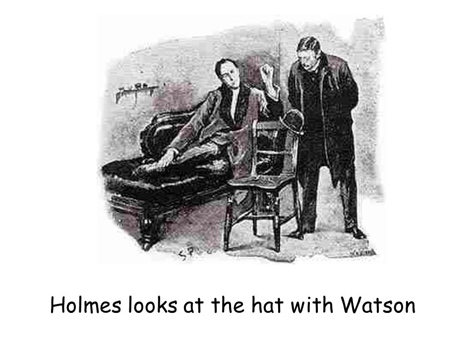Holmes looks at the hat with Watson