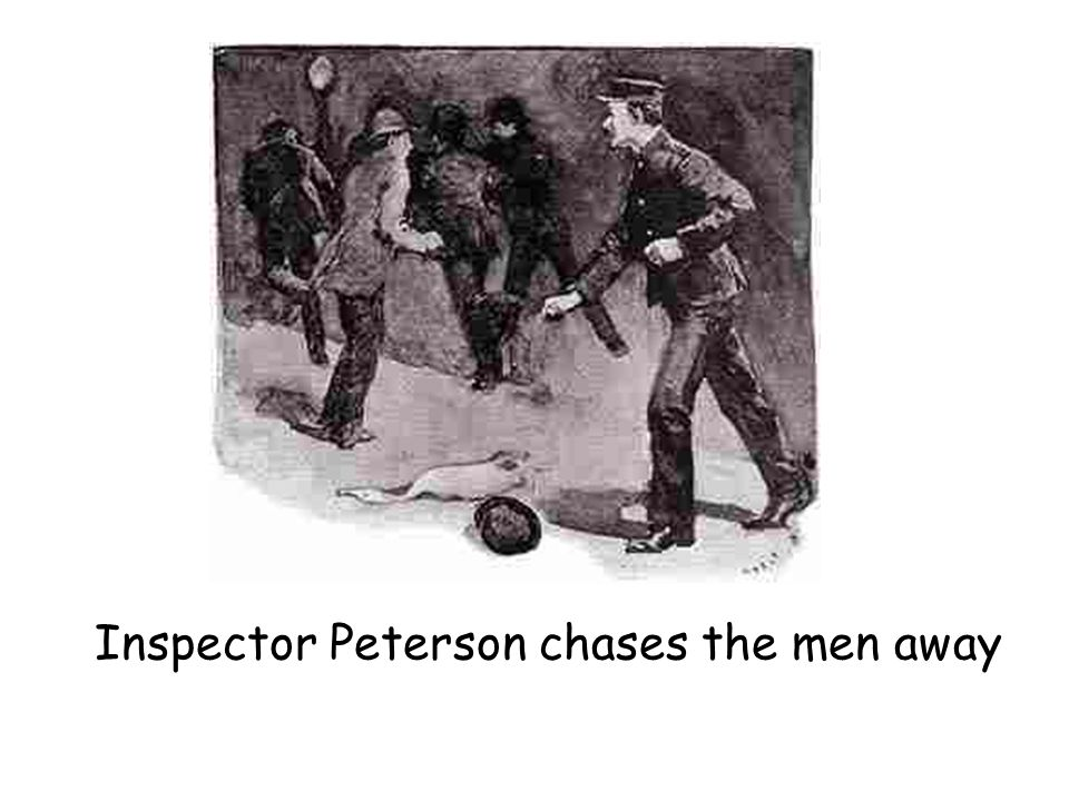 Inspector Peterson chases the men away