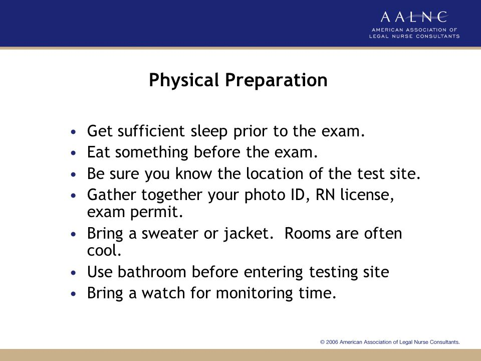 Physical Preparation Get sufficient sleep prior to the exam.