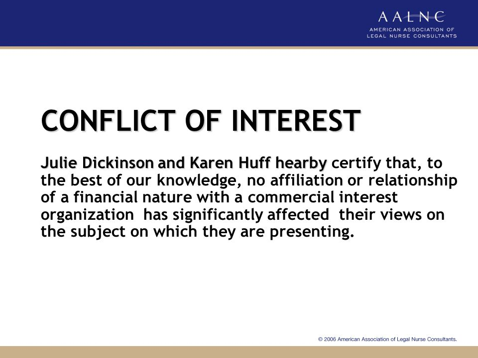 CONFLICT OF INTEREST Julie Dickinson and Karen Huff hearby certify that, to the best of our knowledge, no affiliation or relationship of a financial nature with a commercial interest organization has significantly affected their views on the subject on which they are presenting.