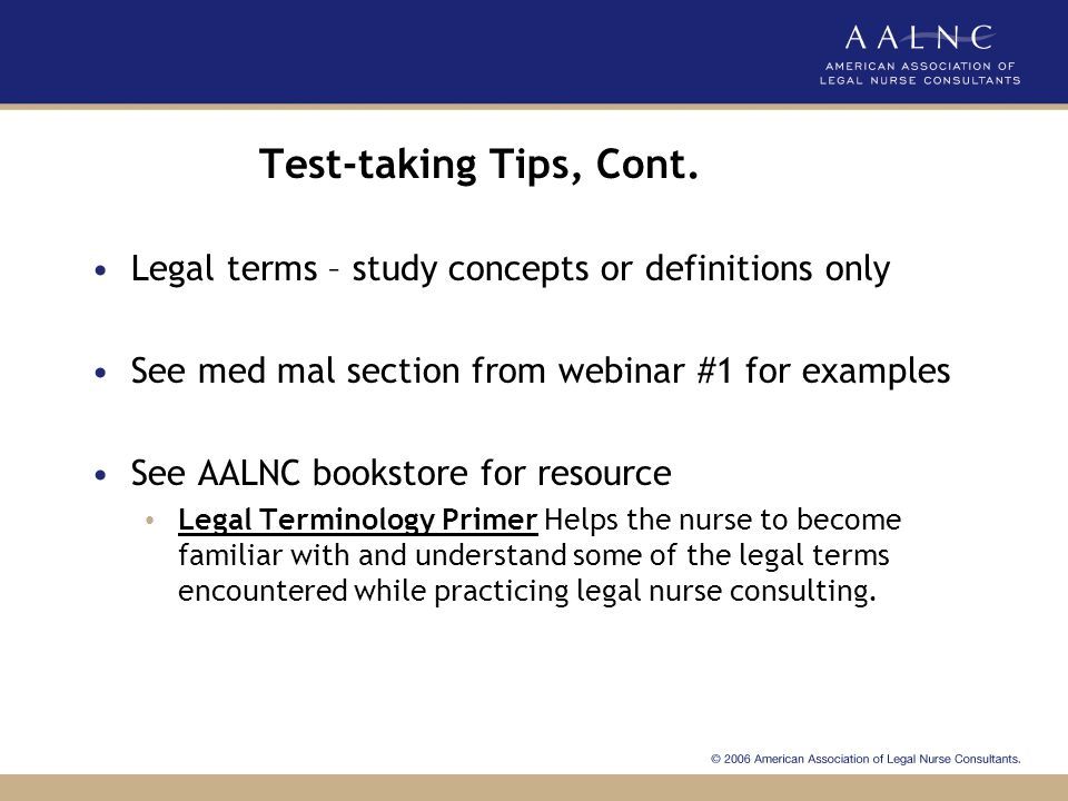 Test-taking Tips, Cont. Legal terms – study concepts or definitions only. See med mal section from webinar #1 for examples.