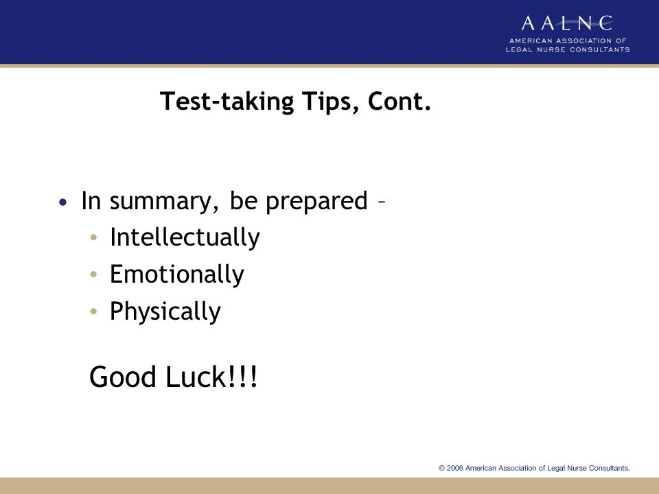 Good Luck!!! Test-taking Tips, Cont. In summary, be prepared –