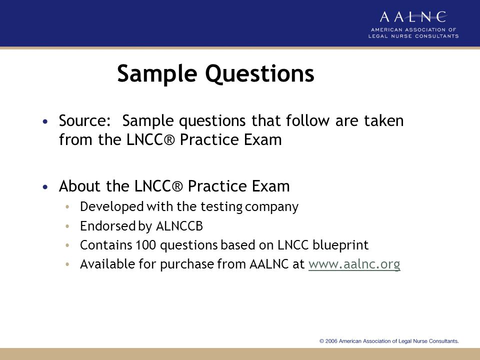 Sample Questions Source: Sample questions that follow are taken from the LNCC® Practice Exam. About the LNCC® Practice Exam.