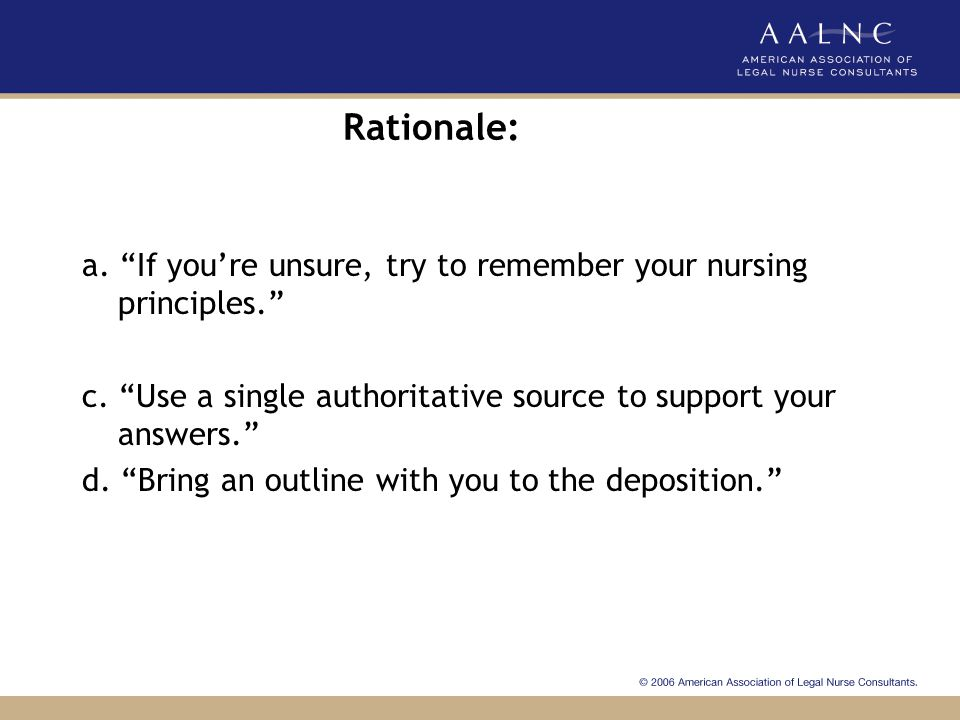 Rationale: a. If you're unsure, try to remember your nursing principles. c. Use a single authoritative source to support your answers.
