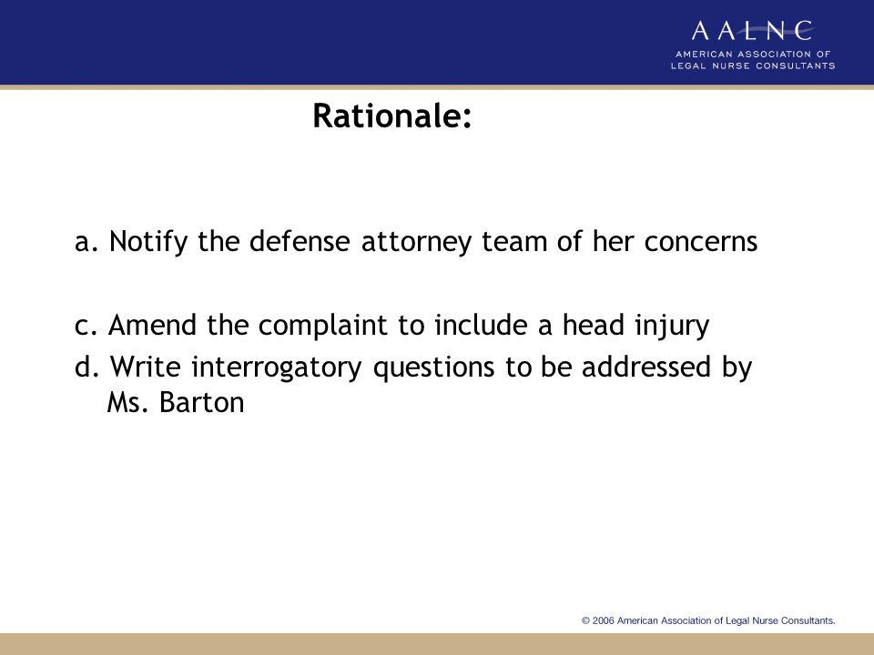 Rationale: a. Notify the defense attorney team of her concerns