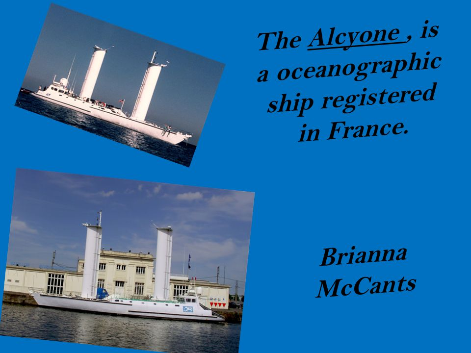 The Alcyone , is a oceanographic ship registered in France