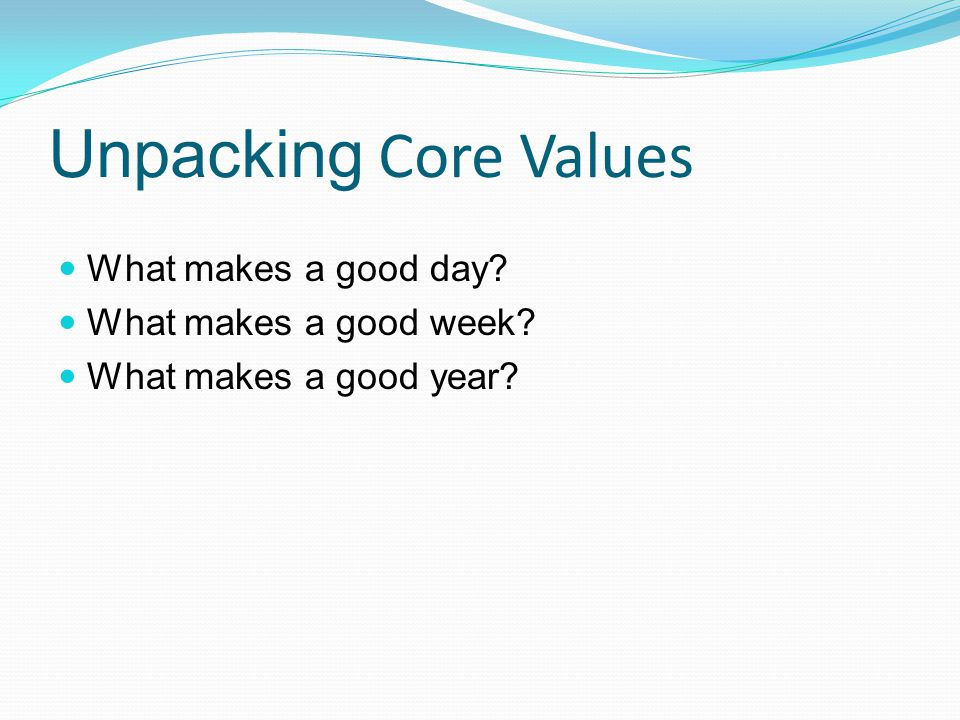 Unpacking Core Values What makes a good day What makes a good week
